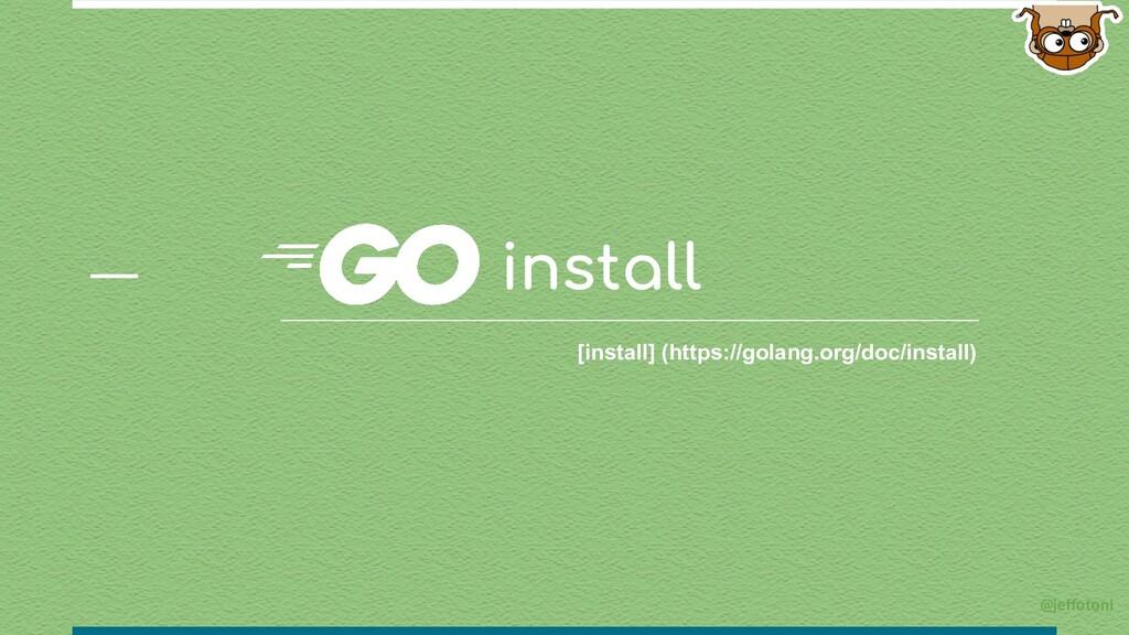 install [install] (https://golang.org/doc/insta...