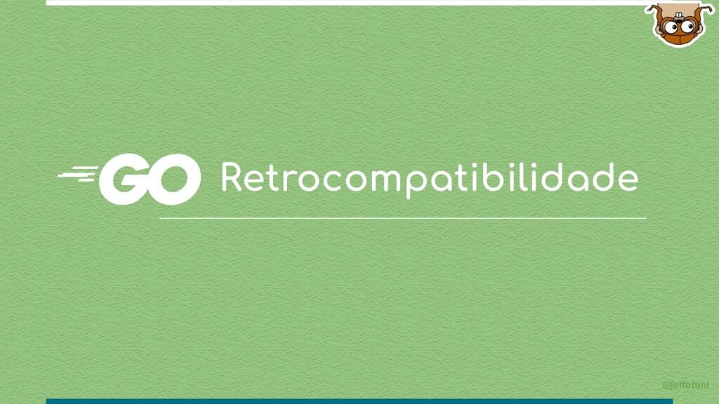 Retrocompatibilidade @jeffotoni
