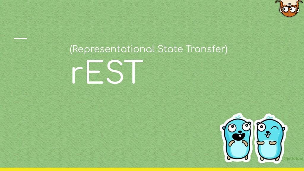 (Representational State Transfer) rEST @jeffoto...