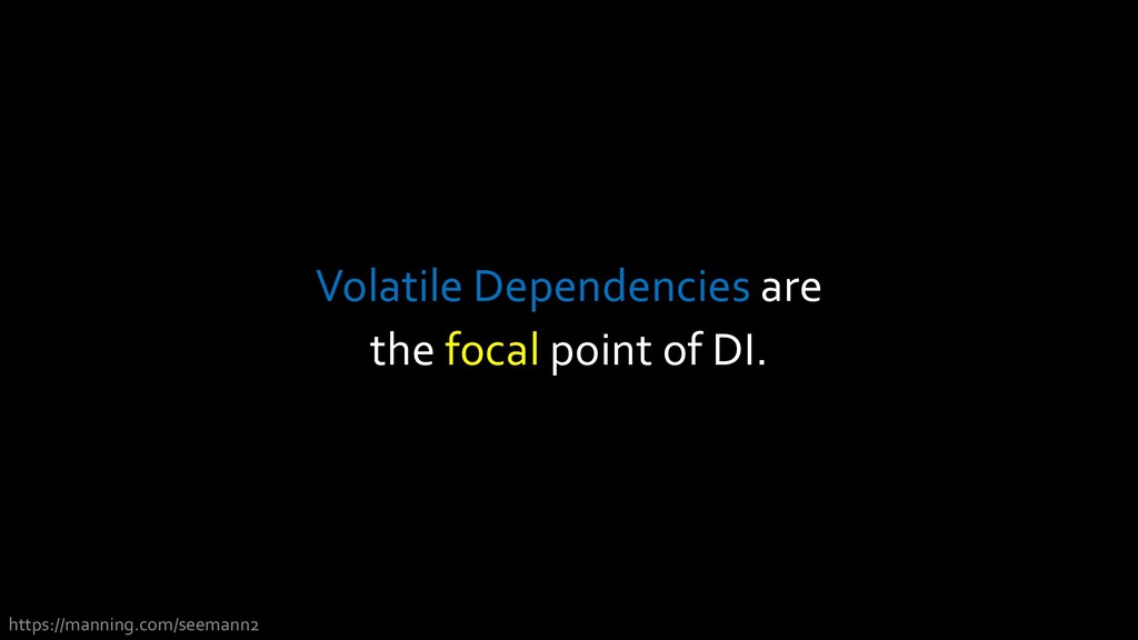 Volatile Dependencies are the focal point of DI...