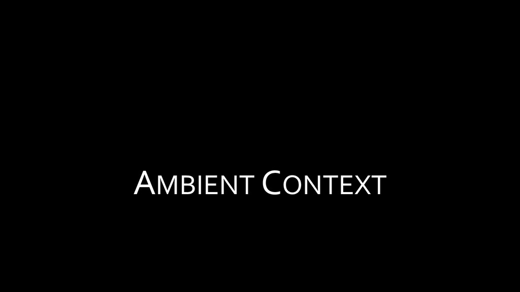 AMBIENT CONTEXT