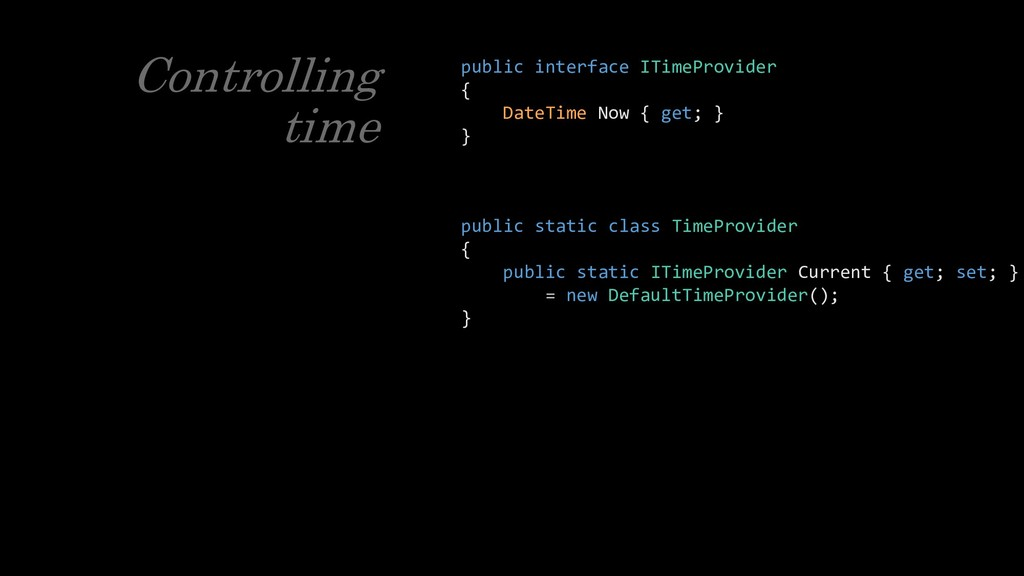 public interface ITimeProvider { DateTime Now {...