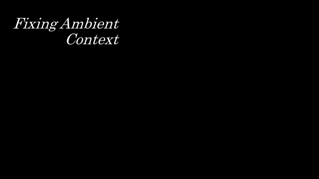 Fixing Ambient Context