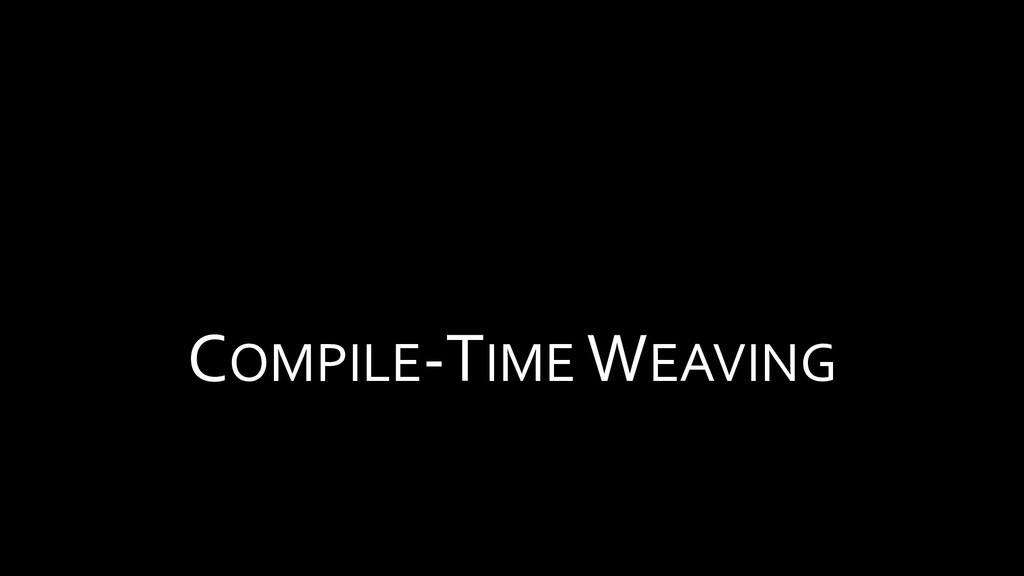 COMPILE-TIME WEAVING