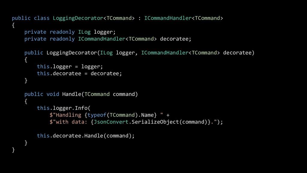 public class LoggingDecorator<TCommand> : IComm...