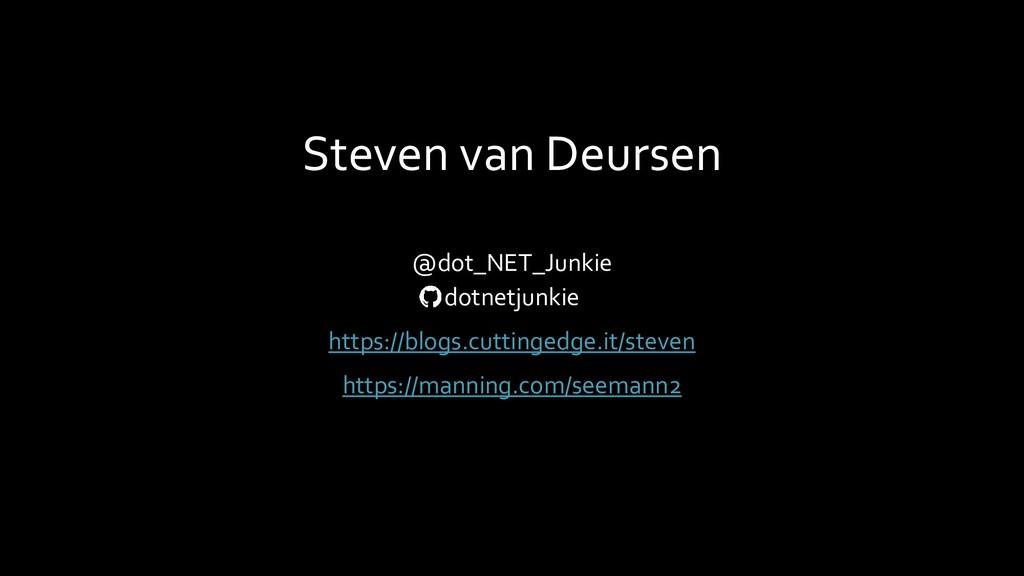 Steven van Deursen @dot_NET_Junkie dotnetjunkie...