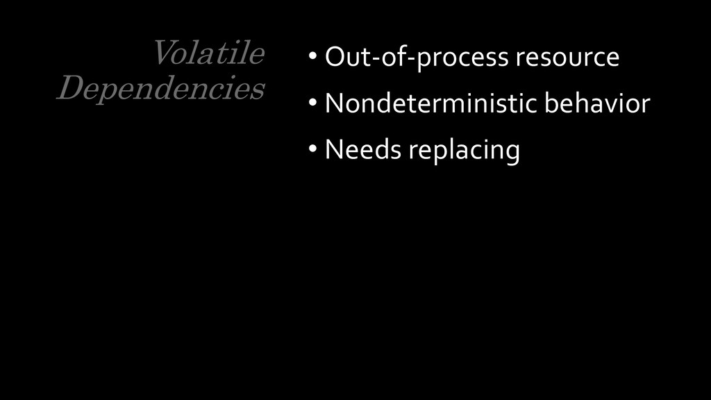 Volatile Dependencies • Out-of-process resource...