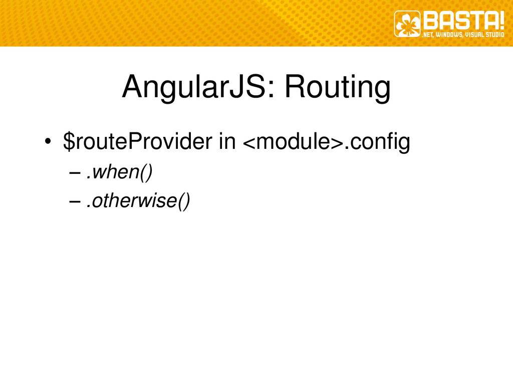 AngularJS: Routing • $routeProvider in <module>...