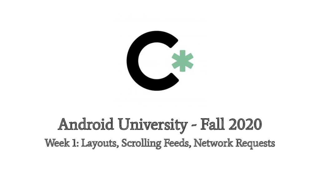 Android University - Fall 2020 Week 1: Layouts,...