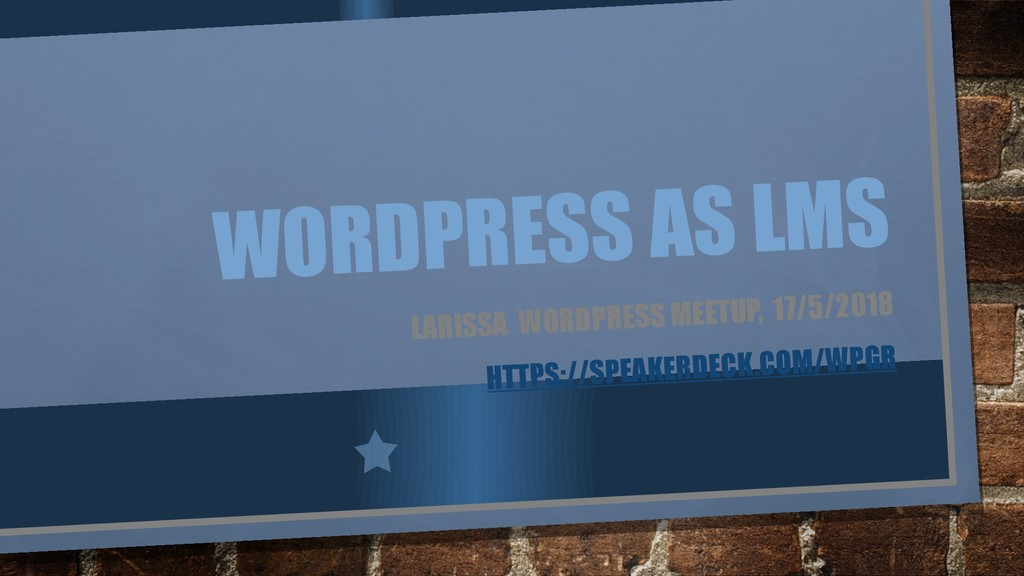 WORDPRESS AS LMS LARISSA WORDPRESS MEETUP, 17/5...