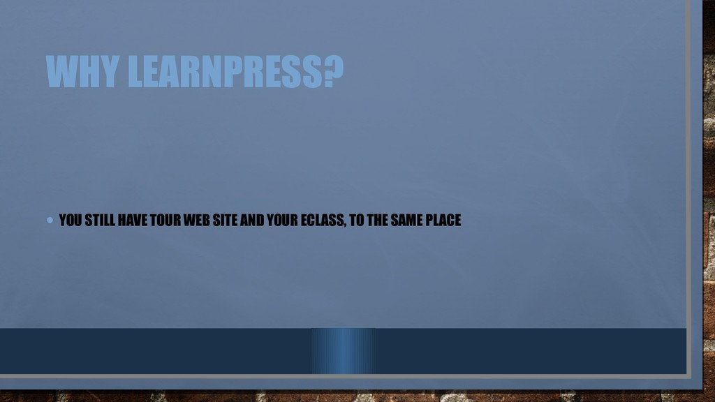 WHY LEARNPRESS? • YOU STILL HAVE TOUR WEB SITE ...