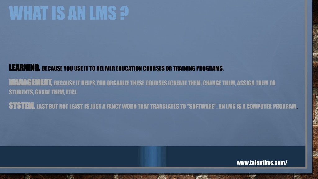 WHAT IS AN LMS ? LEARNING, BECAUSE YOU USE IT T...