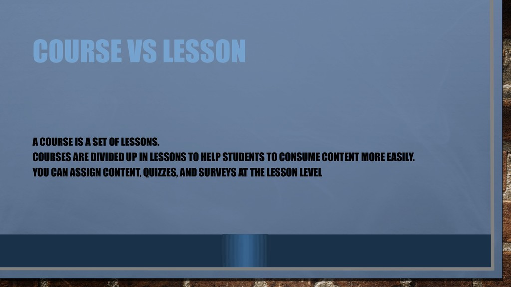 COURSE VS LESSON A COURSE IS A SET OF LESSONS. ...