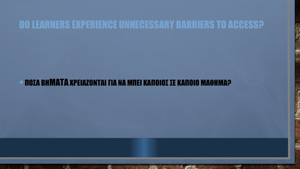 DO LEARNERS EXPERIENCE UNNECESSARY BARRIERS TO ...
