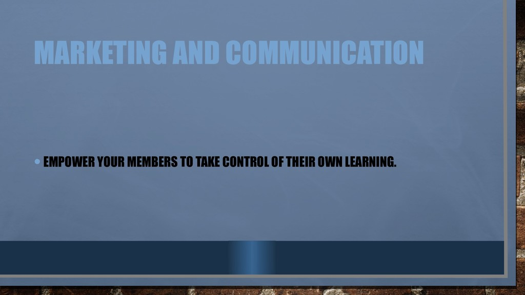 MARKETING AND COMMUNICATION •EMPOWER YOUR MEMBE...