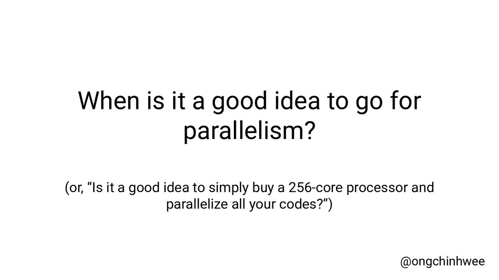 When is it a good idea to go for parallelism? (...