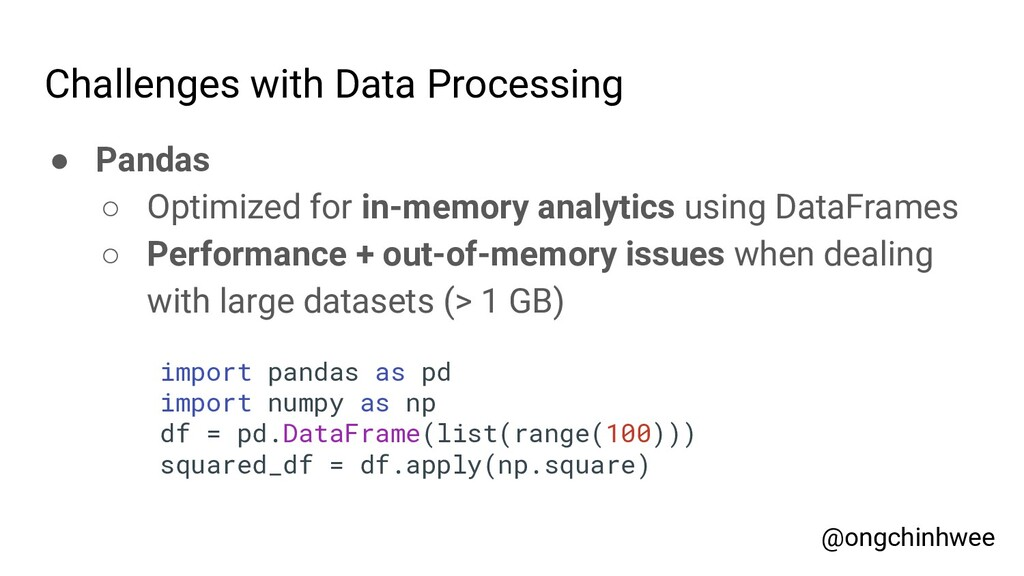 Challenges with Data Processing ● Pandas ○ Opti...