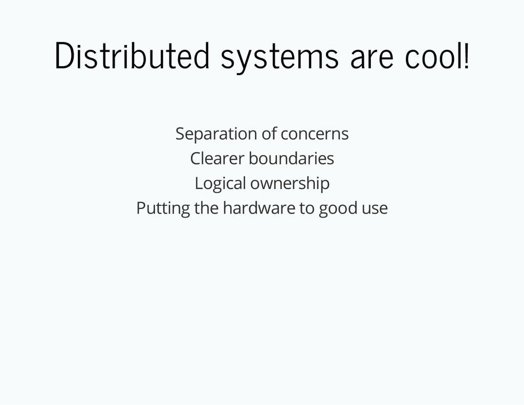 Distributed systems are cool! Separation of con...