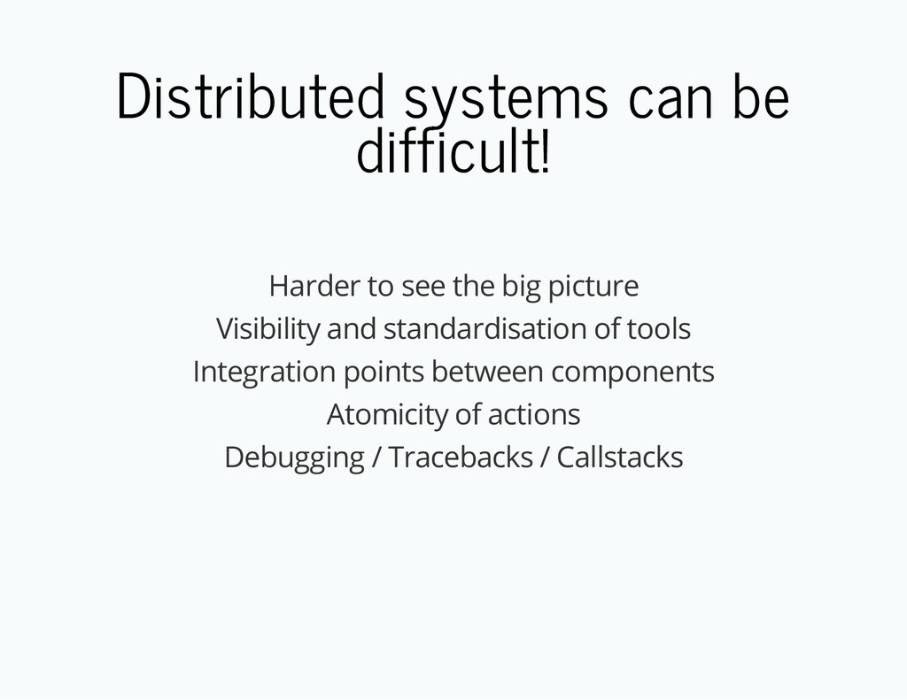 Distributed systems can be difficult! Harder to...