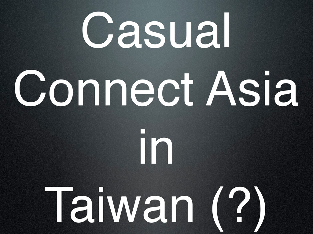 Casual Connect Asia in Taiwan (?)