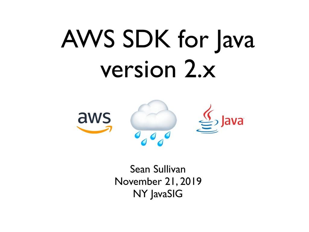 Sean Sullivan November 21, 2019 NY JavaSIG AWS ...