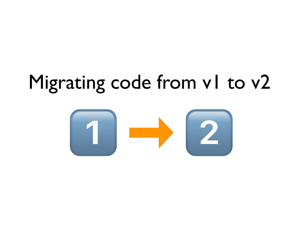 Migrating code from v1 to v2