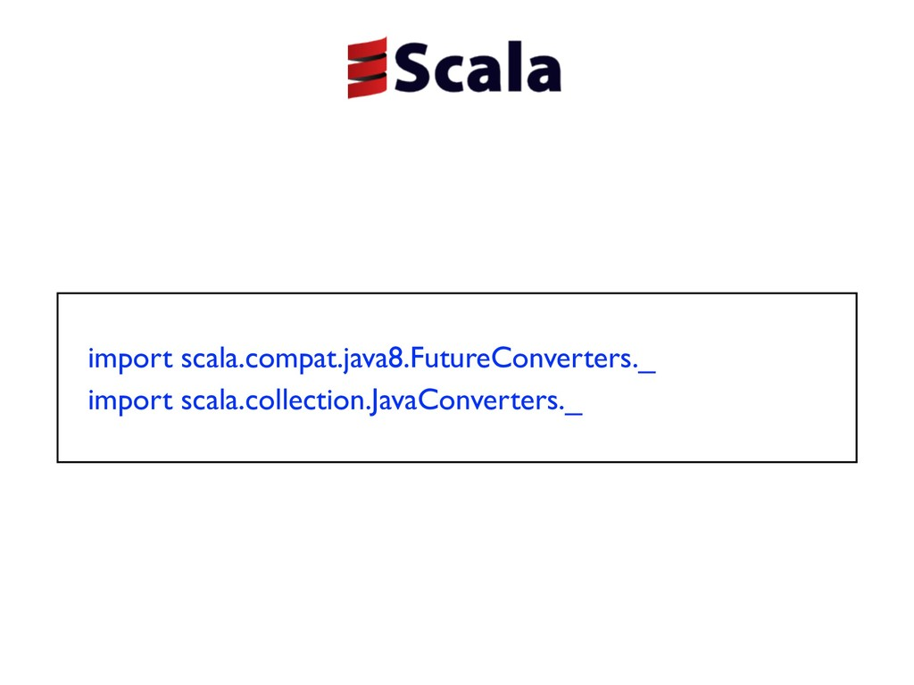 import scala.compat.java8.FutureConverters._ im...