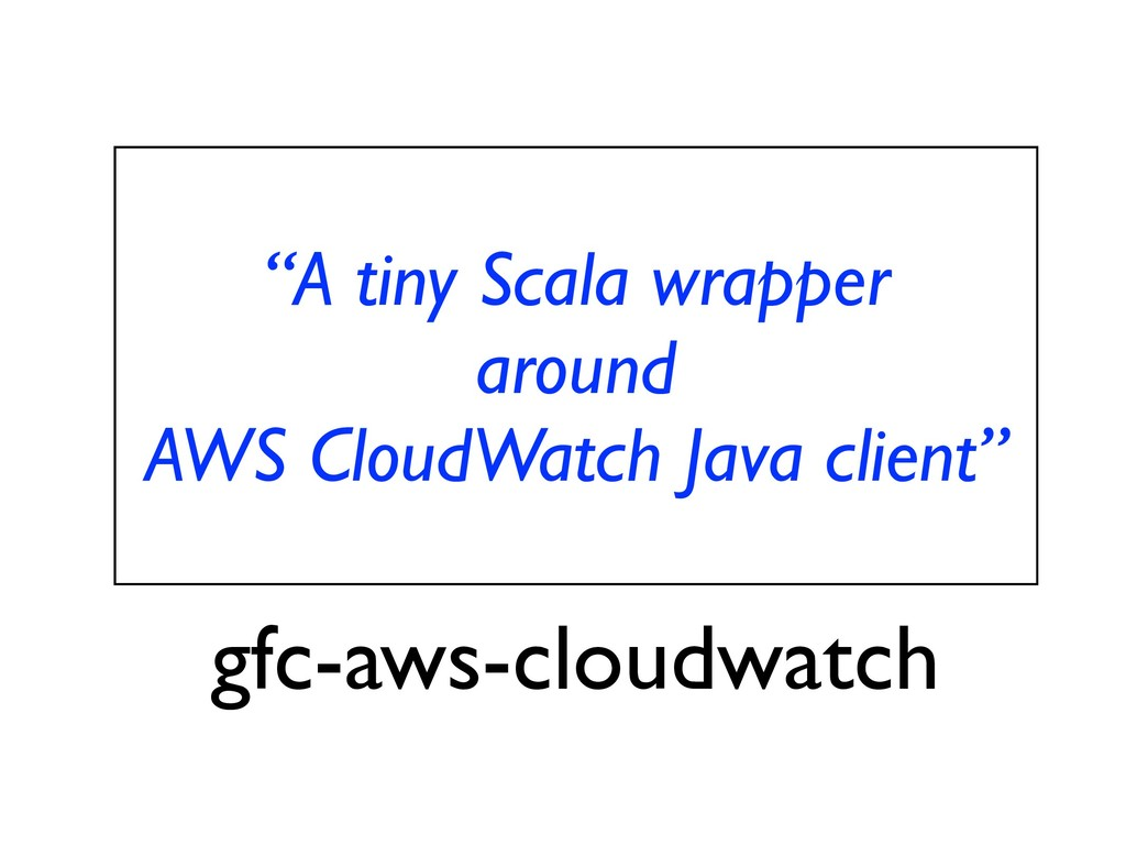 """A tiny Scala wrapper around AWS CloudWatch Jav..."