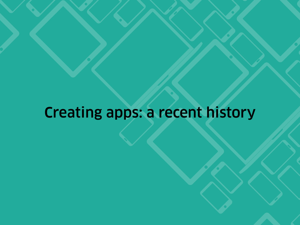 Creating apps: a recent history