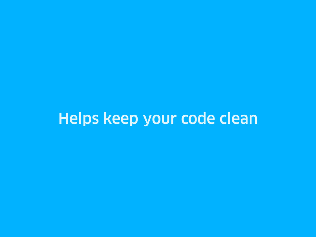 Helps keep your code clean