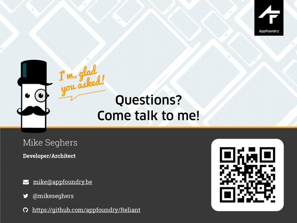 Questions? Come talk to me! Mike Seghers Develo...