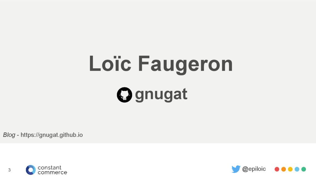 Loïc Faugeron gnugat @epiloic Blog - https://gn...