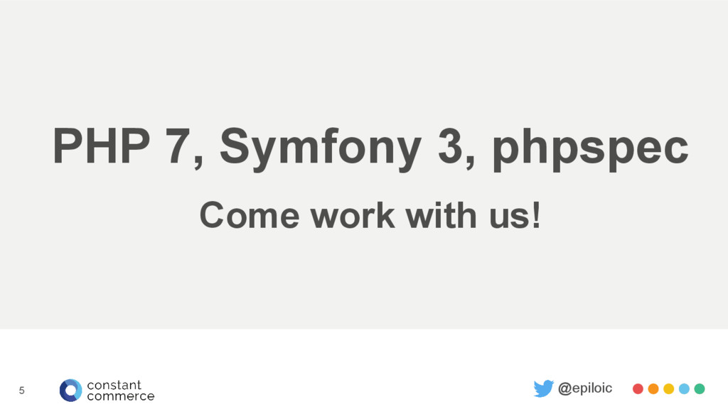 PHP 7, Symfony 3, phpspec Come work with us! @e...