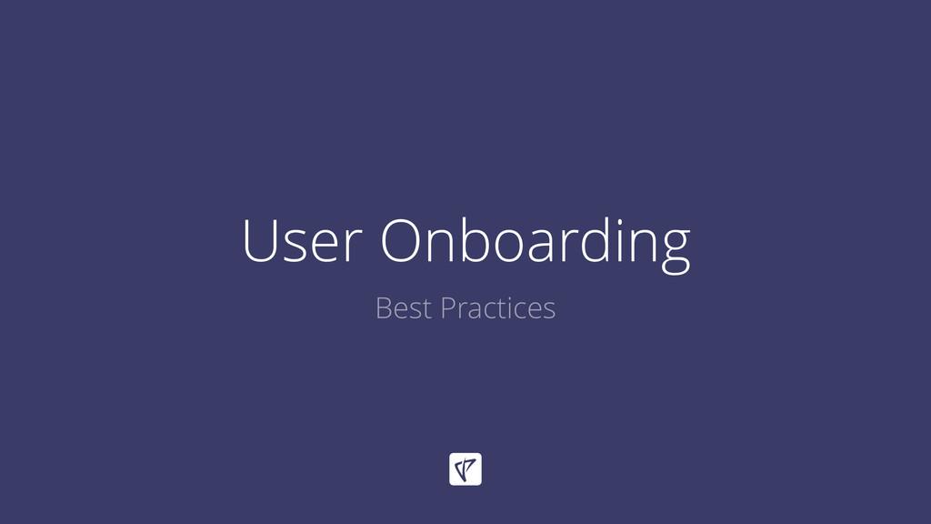 User Onboarding Best Practices