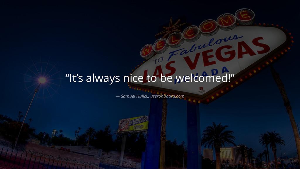 """It's always nice to be welcomed!"" — Samuel Hul..."