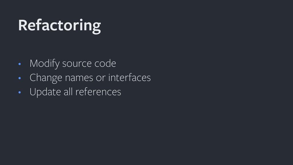 • Modify source code • Change names or interfac...
