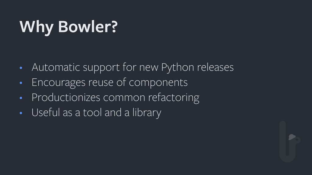 • Automatic support for new Python releases • E...