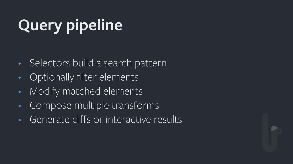 • Selectors build a search pattern • Optionally...
