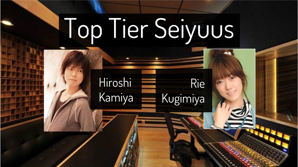 Hiroshi Kamiya Rie Kugimiya Top Tier Seiyuus
