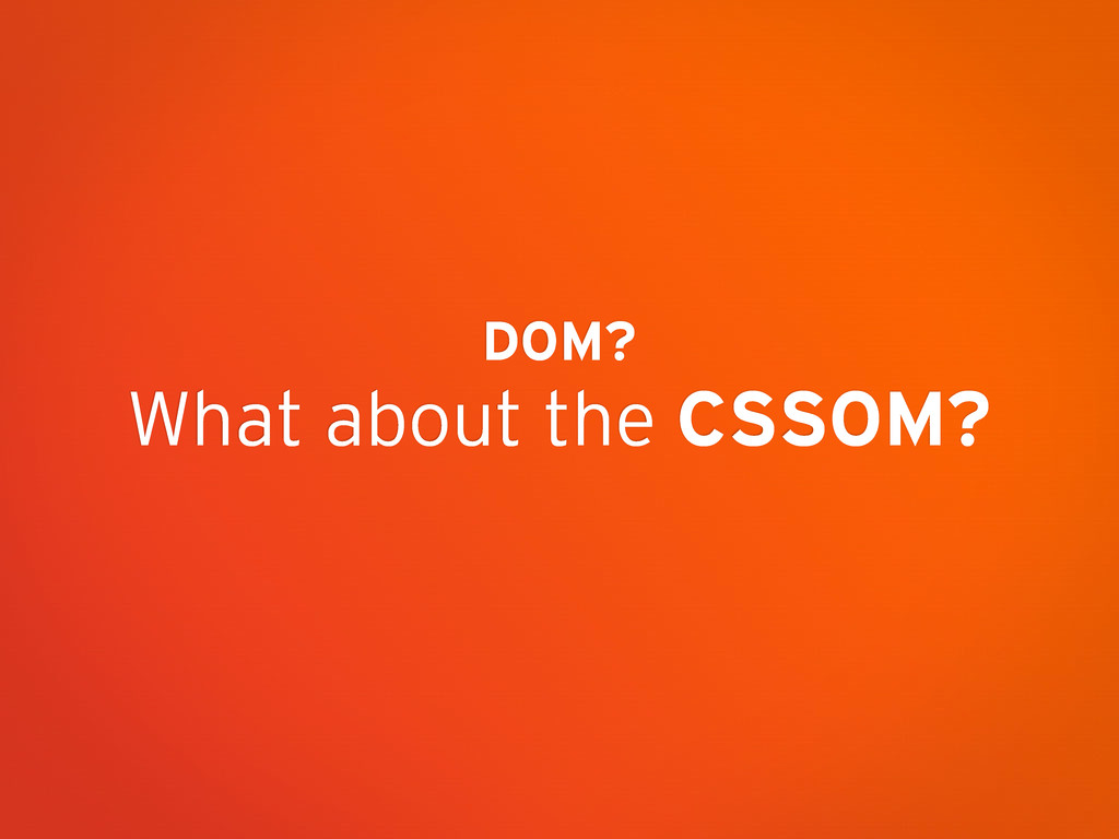 DOM? What about the CSSOM?
