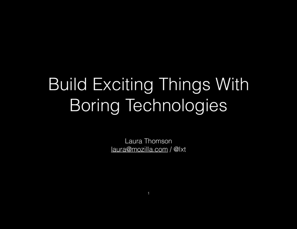 Build Exciting Things With Boring Technologies ...