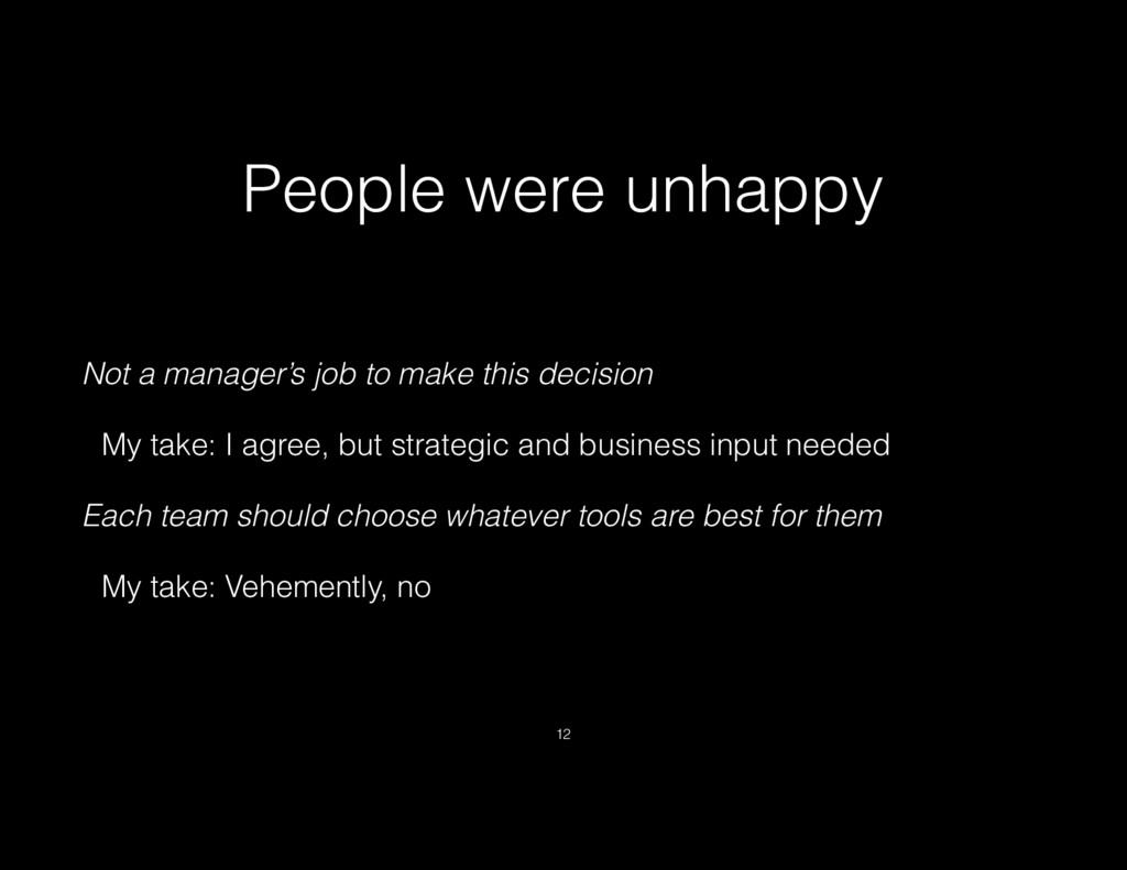 People were unhappy Not a manager's job to make...