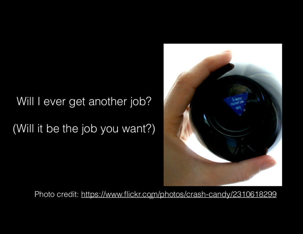 Will I ever get another job? (Will it be the jo...