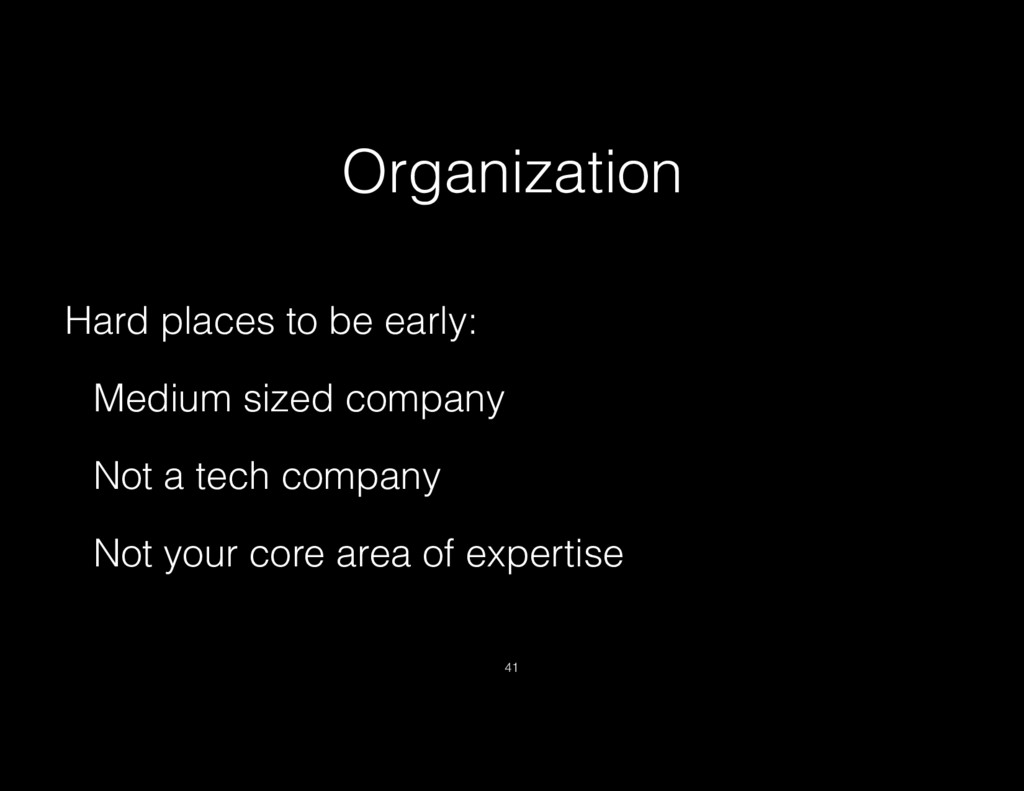 Organization Hard places to be early: Medium si...