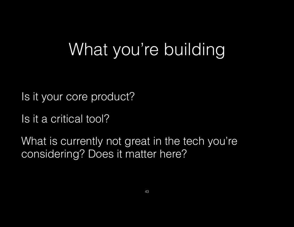 What you're building Is it your core product? I...