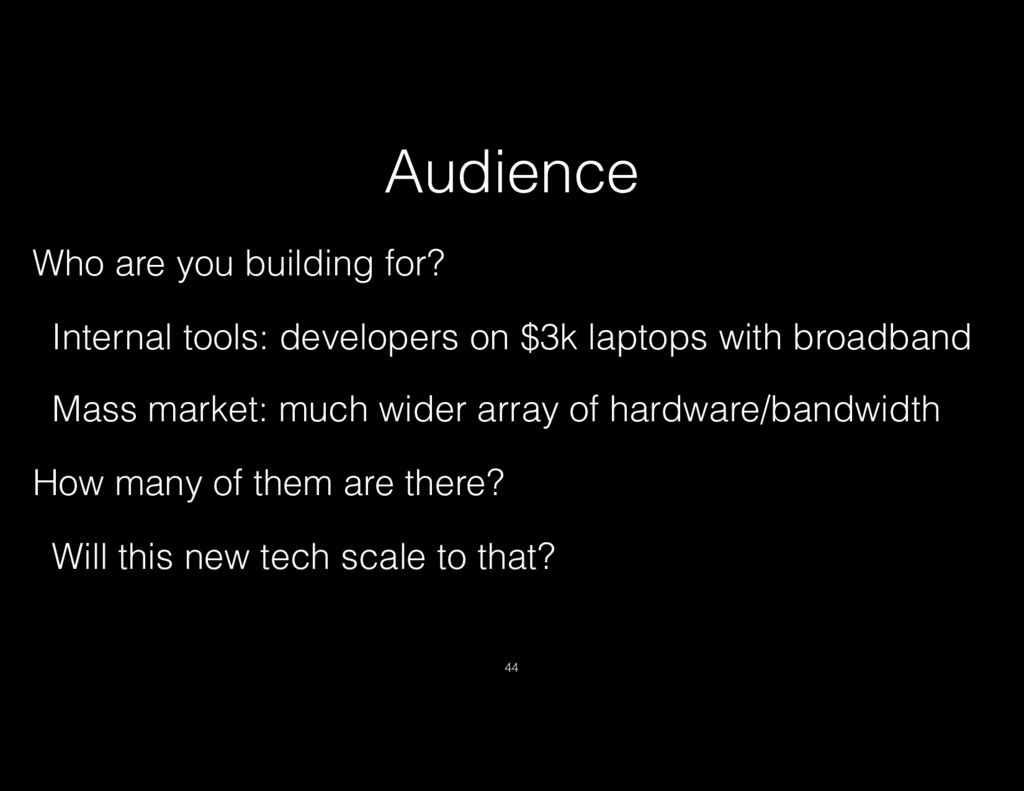 Audience Who are you building for? Internal too...