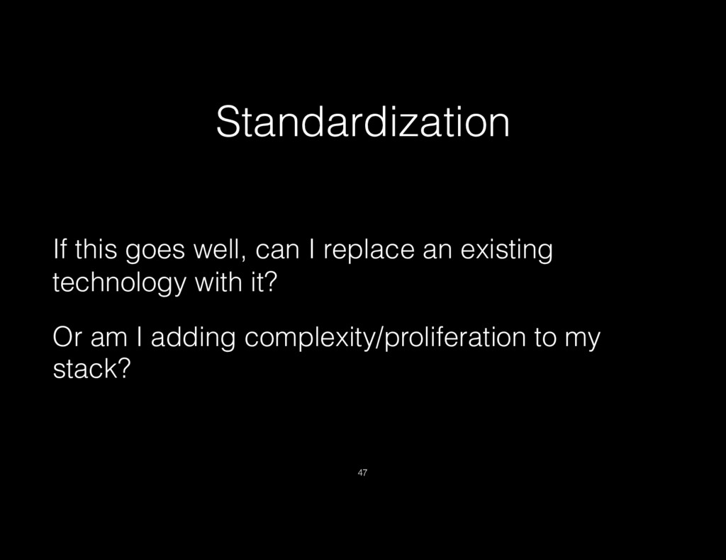 Standardization If this goes well, can I replac...