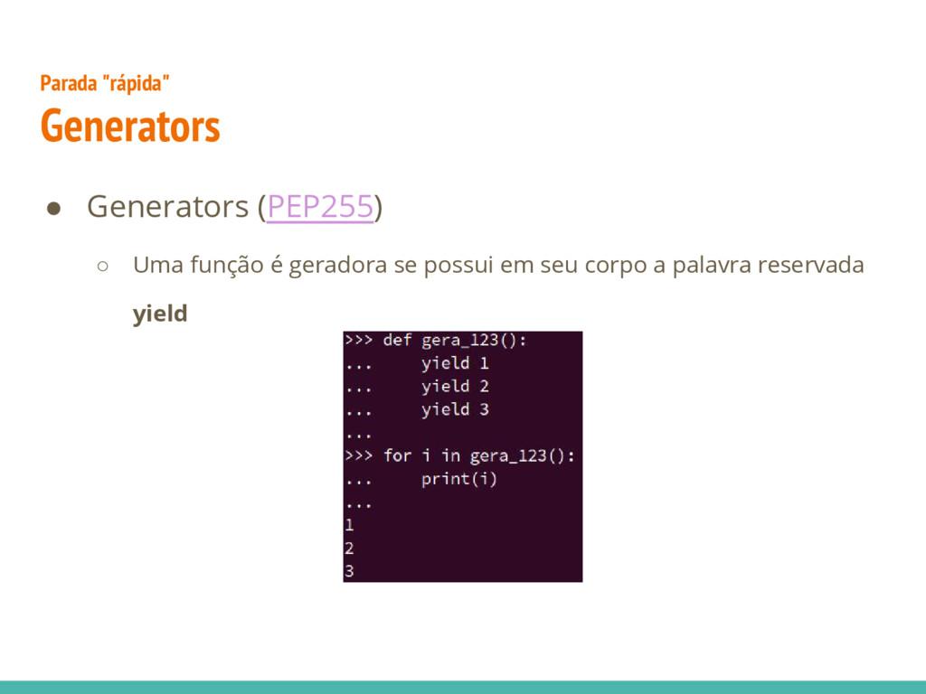 ● Generators (PEP255) ○ Uma função é geradora s...