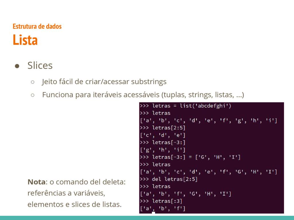 Estrutura de dados Lista ● Slices ○ Jeito fácil...