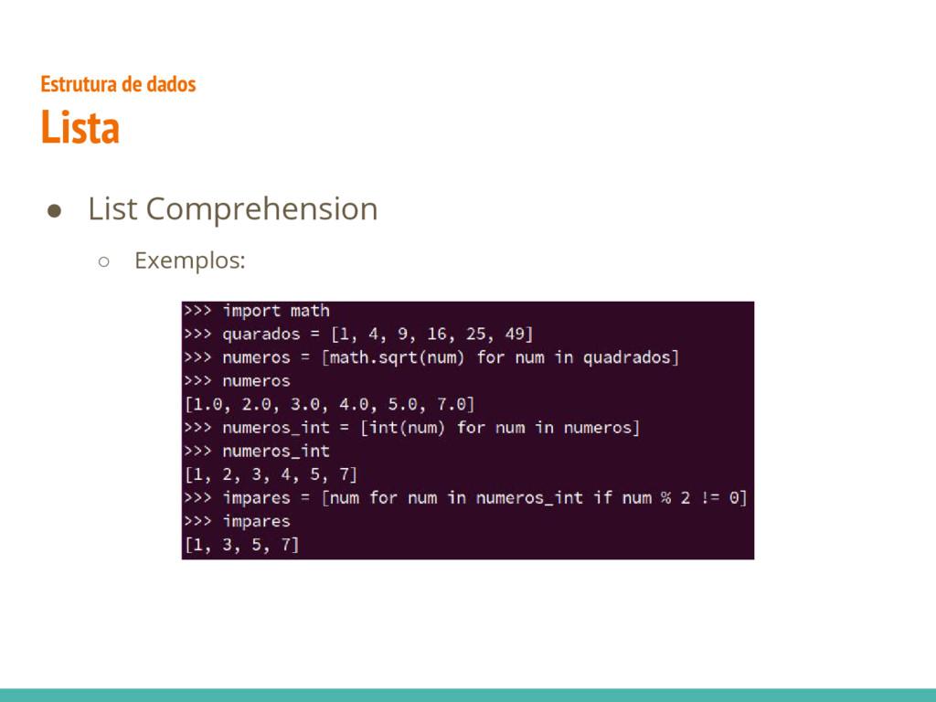● List Comprehension ○ Exemplos: Estrutura de d...